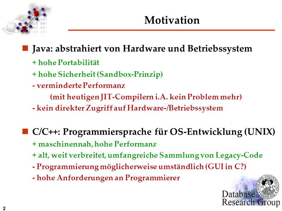 2 Motivation Java: abstrahiert von Hardware und Betriebssystem + hohe Portabilität + hohe Sicherheit (Sandbox-Prinzip) - verminderte Performanz (mit h