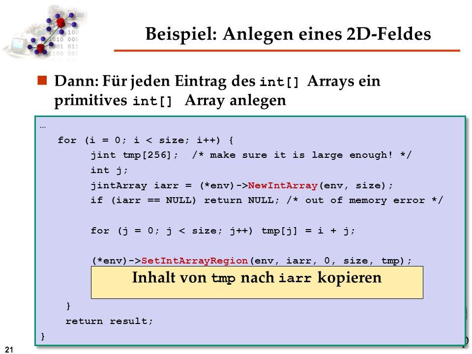 21 Beispiel: Anlegen eines 2D-Feldes Dann: Für jeden Eintrag des int[] Arrays ein primitives int[] Array anlegen … for (i = 0; i < size; i++) { jint t