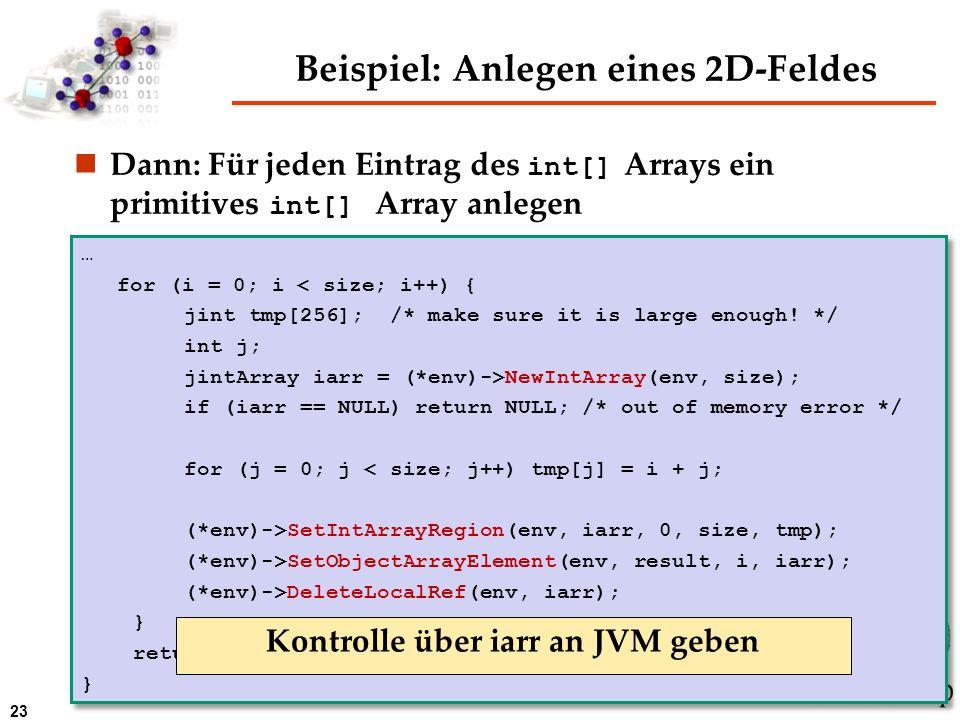 23 Beispiel: Anlegen eines 2D-Feldes Dann: Für jeden Eintrag des int[] Arrays ein primitives int[] Array anlegen … for (i = 0; i < size; i++) { jint t