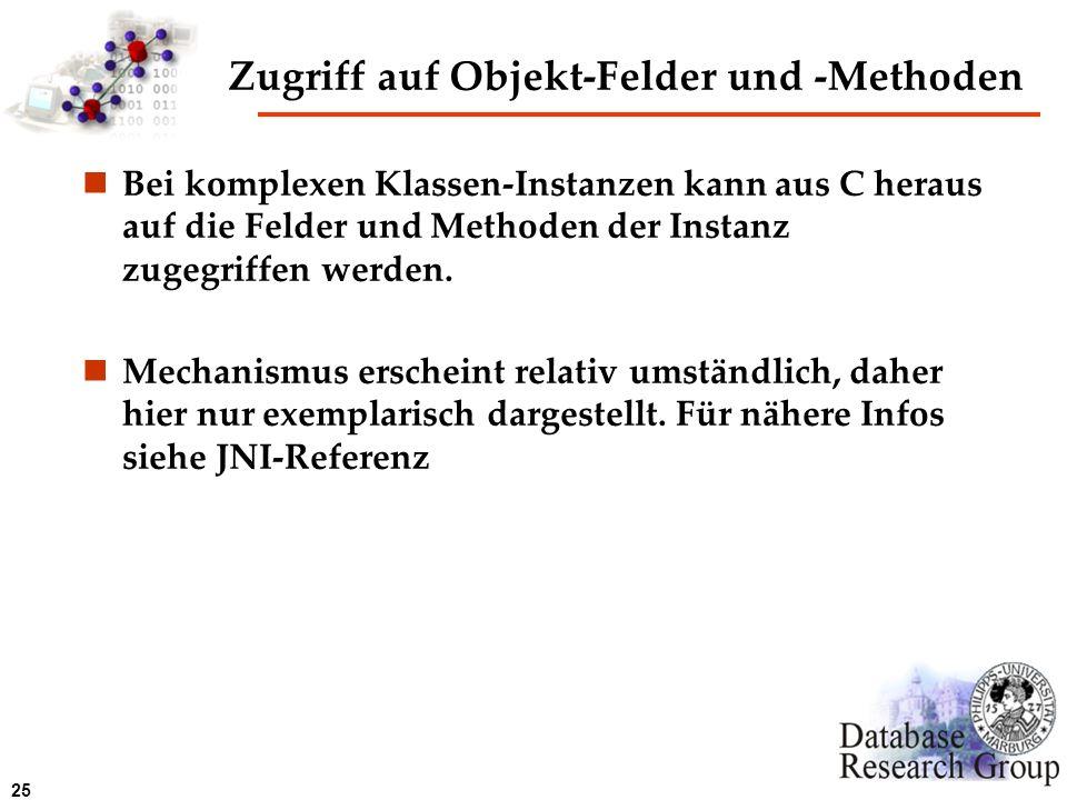25 Zugriff auf Objekt-Felder und -Methoden Bei komplexen Klassen-Instanzen kann aus C heraus auf die Felder und Methoden der Instanz zugegriffen werde