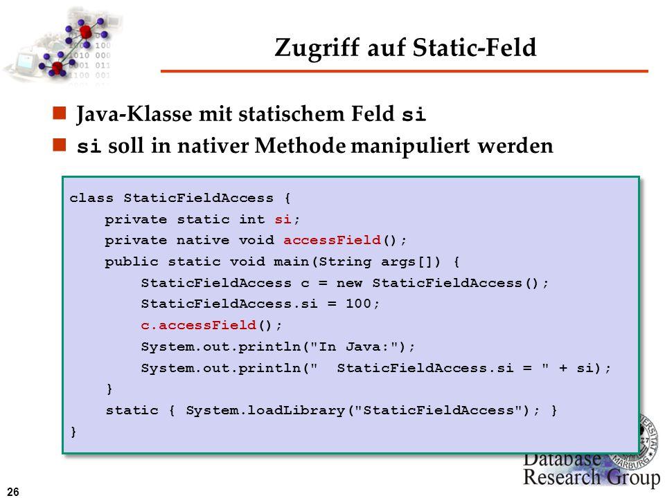 26 Zugriff auf Static-Feld Java-Klasse mit statischem Feld si si soll in nativer Methode manipuliert werden class StaticFieldAccess { private static i