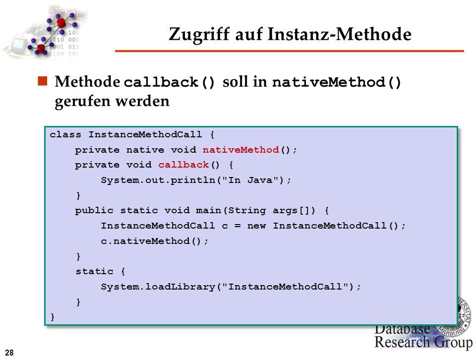 28 Zugriff auf Instanz-Methode Methode callback() soll in nativeMethod() gerufen werden class InstanceMethodCall { private native void nativeMethod();