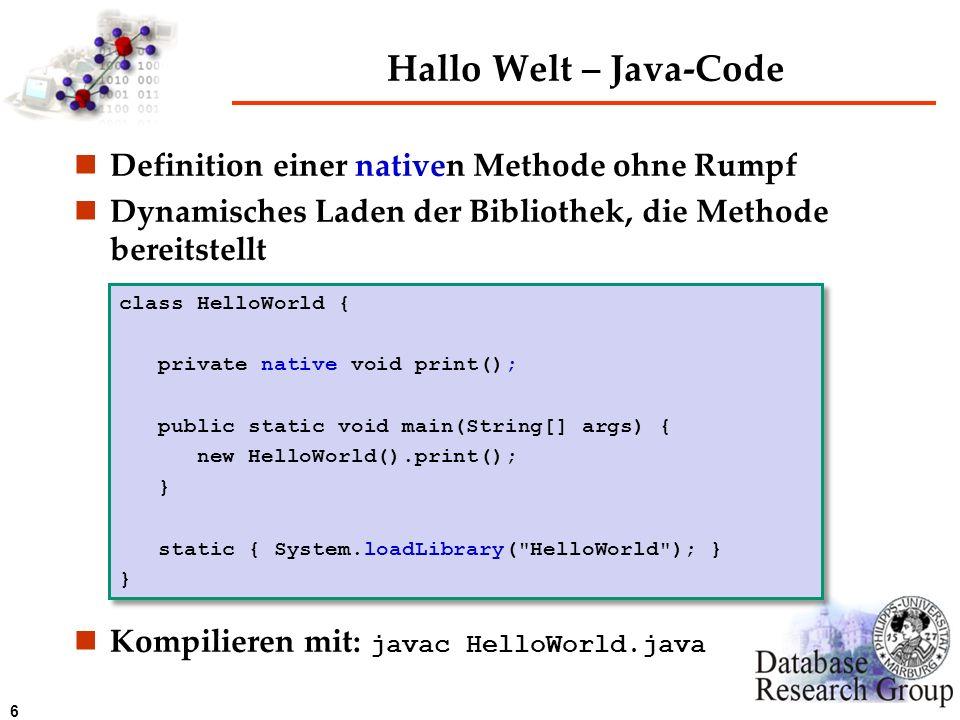 6 Hallo Welt – Java-Code Definition einer nativen Methode ohne Rumpf Dynamisches Laden der Bibliothek, die Methode bereitstellt Kompilieren mit: javac