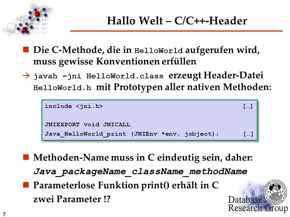 7 Hallo Welt – C/C++-Header Die C-Methode, die in HelloWorld aufgerufen wird, muss gewisse Konventionen erfüllen javah –jni HelloWorld.class erzeugt H