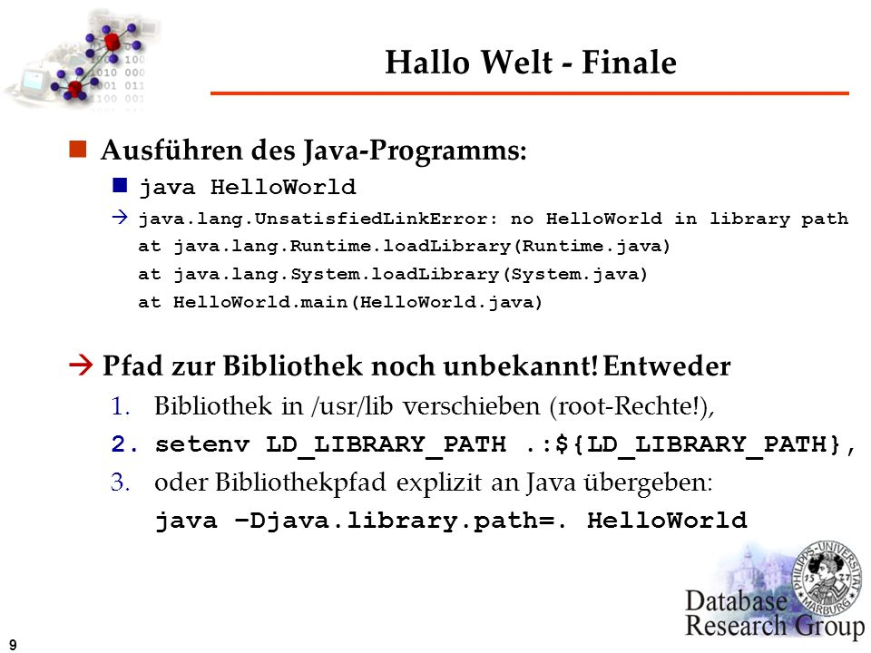 9 Hallo Welt - Finale Ausführen des Java-Programms: java HelloWorld java.lang.UnsatisfiedLinkError: no HelloWorld in library path at java.lang.Runtime