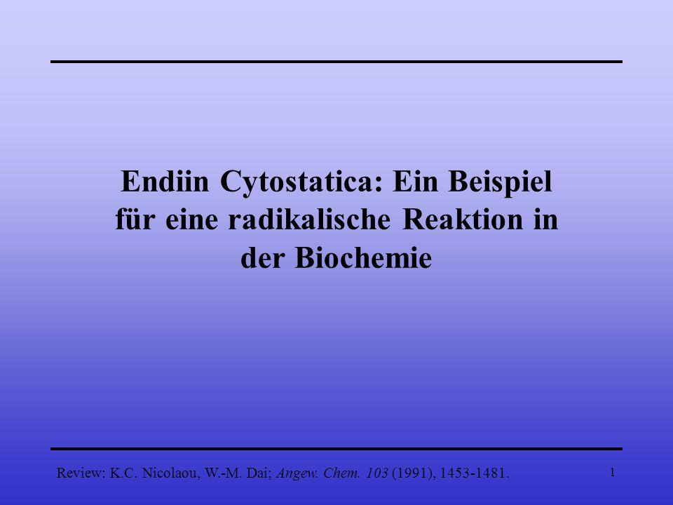 1 Endiin Cytostatica: Ein Beispiel für eine radikalische Reaktion in der Biochemie Review: K.C. Nicolaou, W.-M. Dai; Angew. Chem. 103 (1991), 1453-148