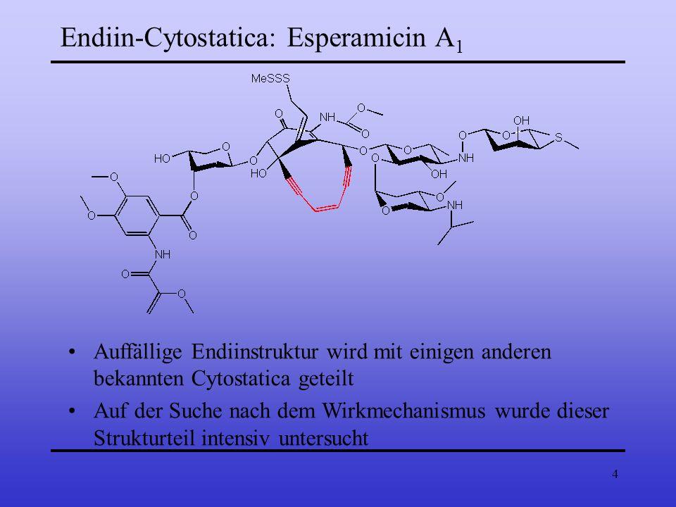 4 Endiin-Cytostatica: Esperamicin A 1 Auffällige Endiinstruktur wird mit einigen anderen bekannten Cytostatica geteilt Auf der Suche nach dem Wirkmech