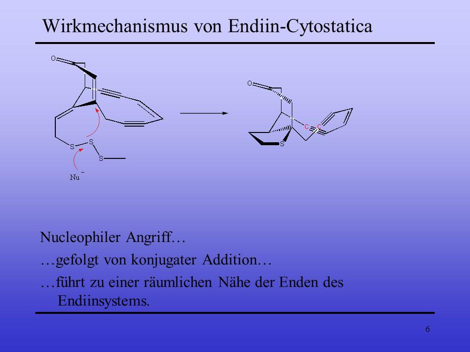 6 Nucleophiler Angriff… …gefolgt von konjugater Addition… …führt zu einer räumlichen Nähe der Enden des Endiinsystems. Wirkmechanismus von Endiin-Cyto