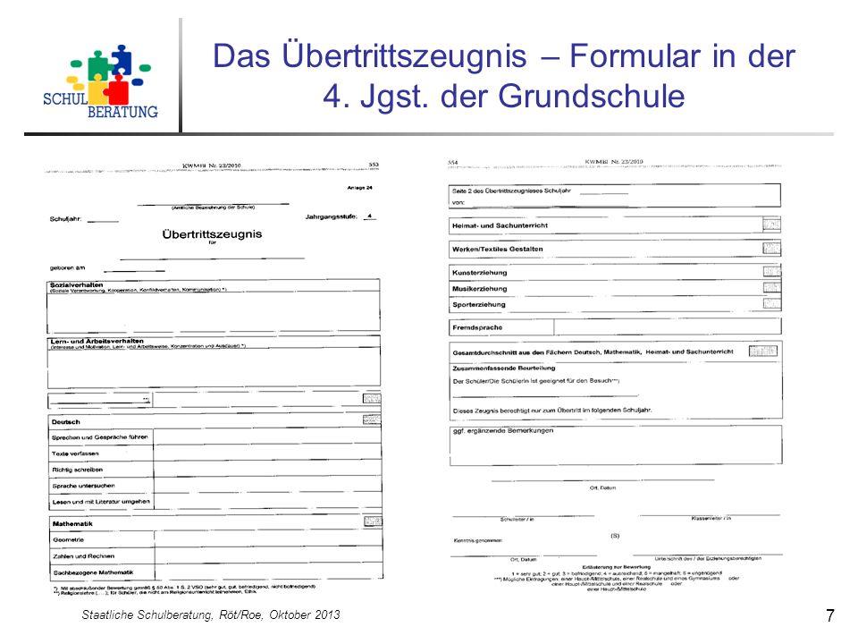 Staatliche Schulberatung, Röt/Roe, Oktober 2013 7 Das Übertrittszeugnis – Formular in der 4. Jgst. der Grundschule