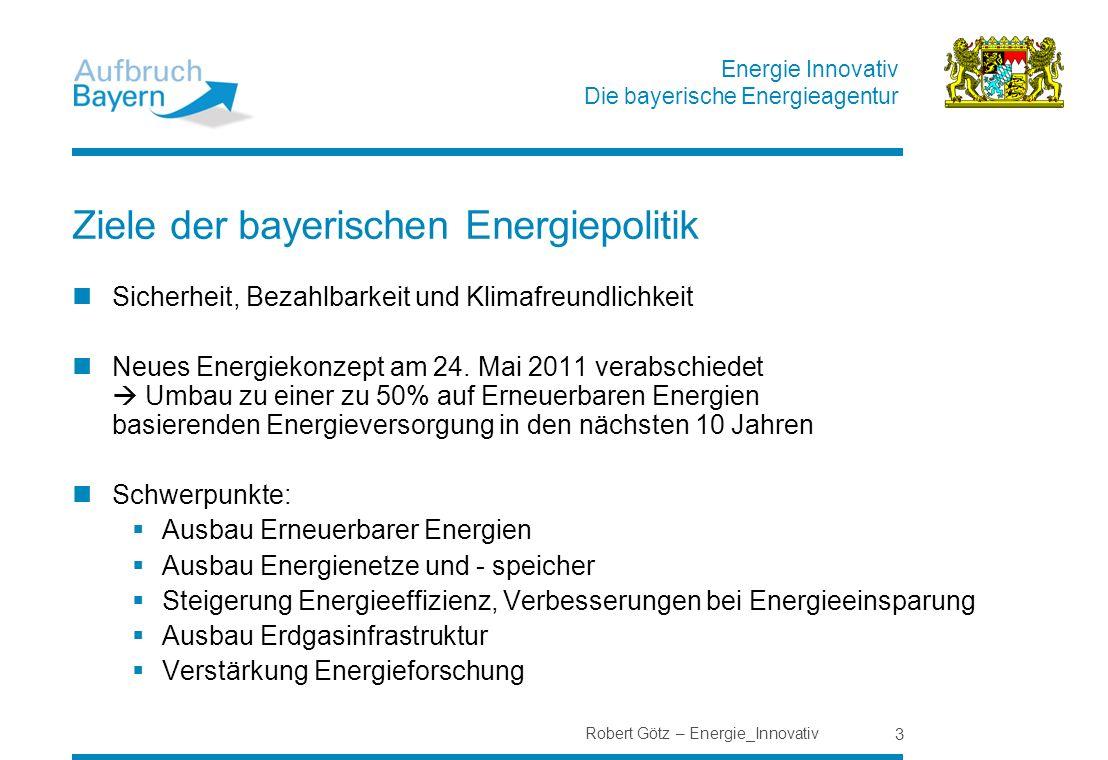 Energie Innovativ Die bayerische Energieagentur Robert Götz – Energie_Innovativ 3 Ziele der bayerischen Energiepolitik Sicherheit, Bezahlbarkeit und K