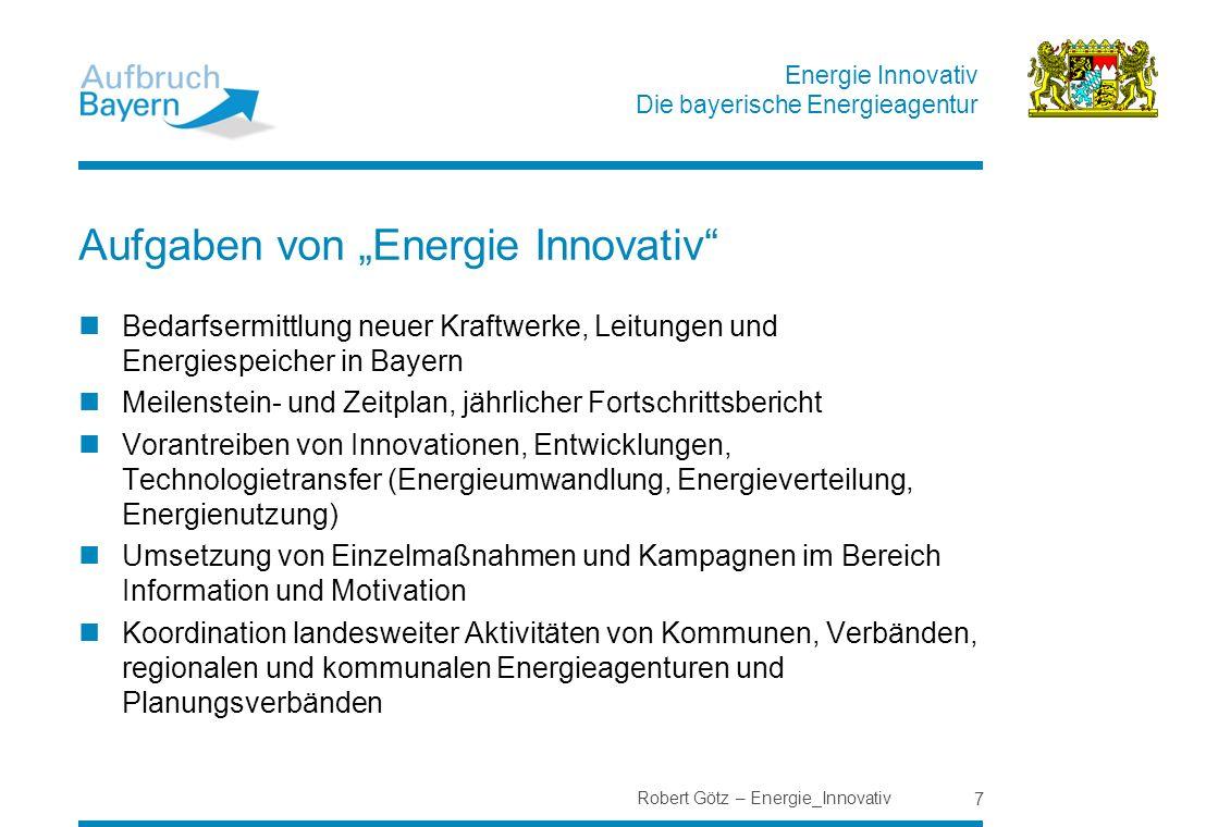 Energie Innovativ Die bayerische Energieagentur Robert Götz – Energie_Innovativ 7 Aufgaben von Energie Innovativ Bedarfsermittlung neuer Kraftwerke, L