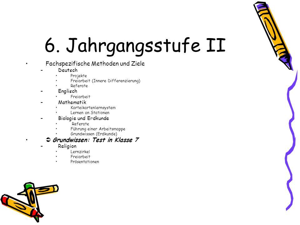6. Jahrgangsstufe II Fachspezifische Methoden und Ziele –Deutsch Projekte Freiarbeit (Innere Differenzierung) Referate –Englisch Freiarbeit –Mathemati