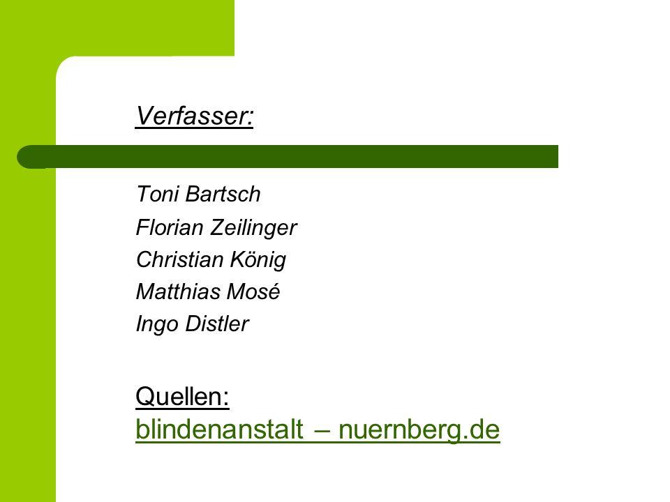 Verfasser: Toni Bartsch Florian Zeilinger Christian König Matthias Mosé Ingo Distler Quellen: blindenanstalt – nuernberg.de blindenanstalt – nuernberg.de