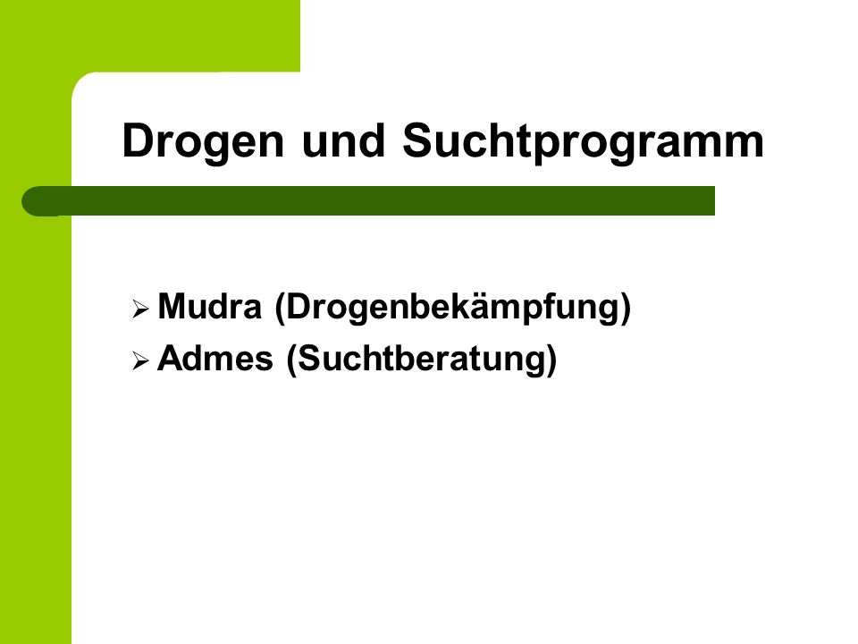 Drogen und Suchtprogramm Mudra (Drogenbekämpfung) Admes (Suchtberatung)