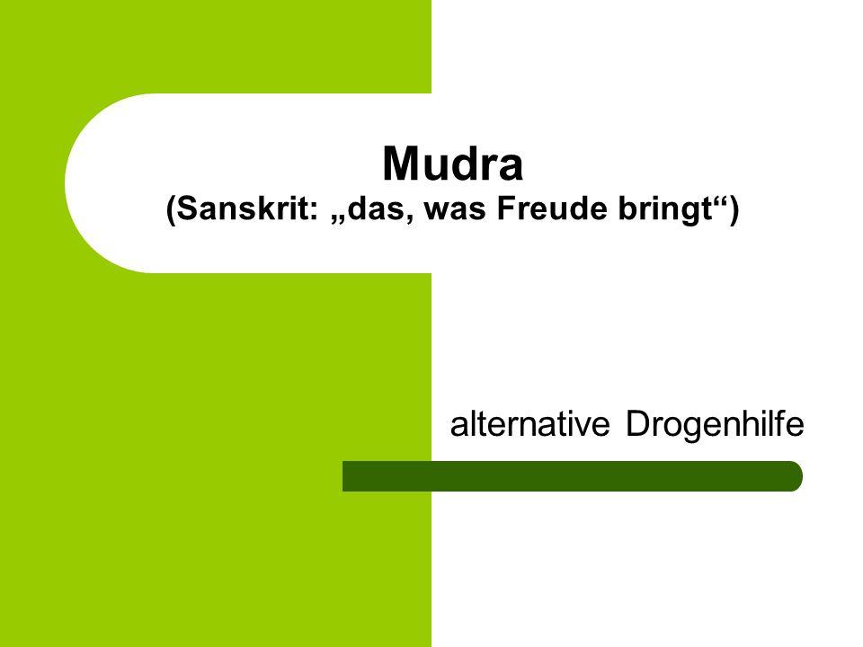 Mudra (Sanskrit: das, was Freude bringt) alternative Drogenhilfe