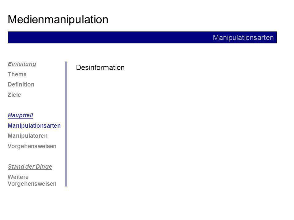 Einleitung Thema Definition Ziele Hauptteil Manipulationsarten Manipulatoren Vorgehensweisen Stand der Dinge Weitere Vorgehensweisen Medienmanipulation Manipulationsarten Verharmlosung / Skandalisierung (Infotainment)