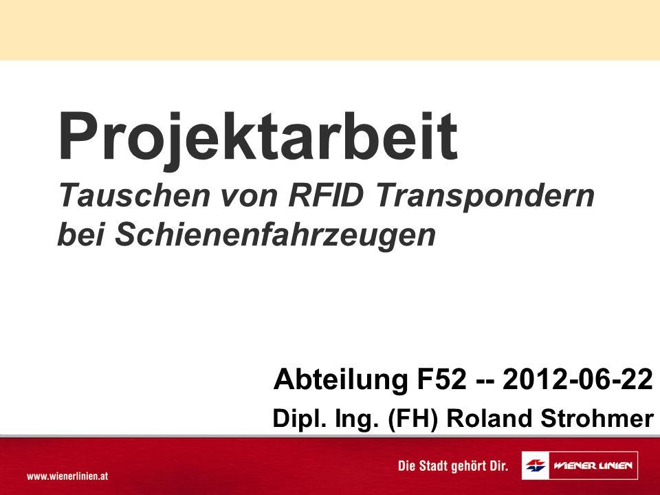 Projektarbeit Tauschen von RFID Transpondern bei Schienenfahrzeugen Abteilung F52 -- 2012-06-22 Dipl.