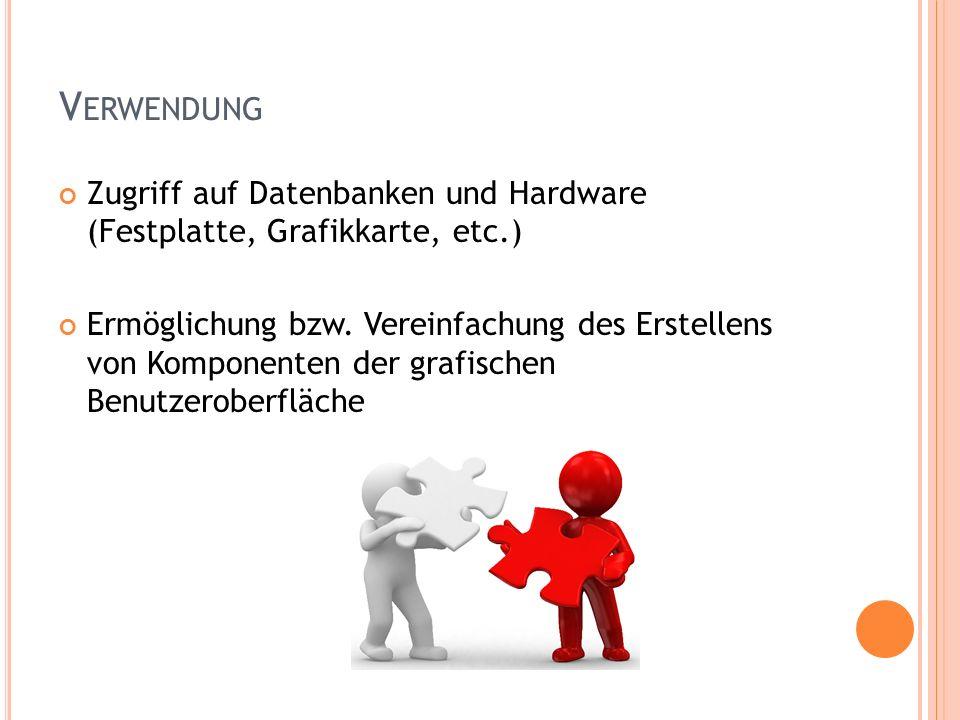 Zugriff auf Datenbanken und Hardware (Festplatte, Grafikkarte, etc.) Ermöglichung bzw.