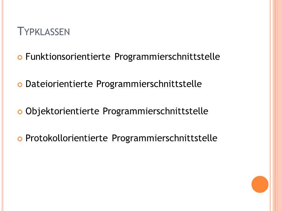 Funktionsorientierte Programmierschnittstelle Dateiorientierte Programmierschnittstelle Objektorientierte Programmierschnittstelle Protokollorientierte Programmierschnittstelle T YPKLASSEN