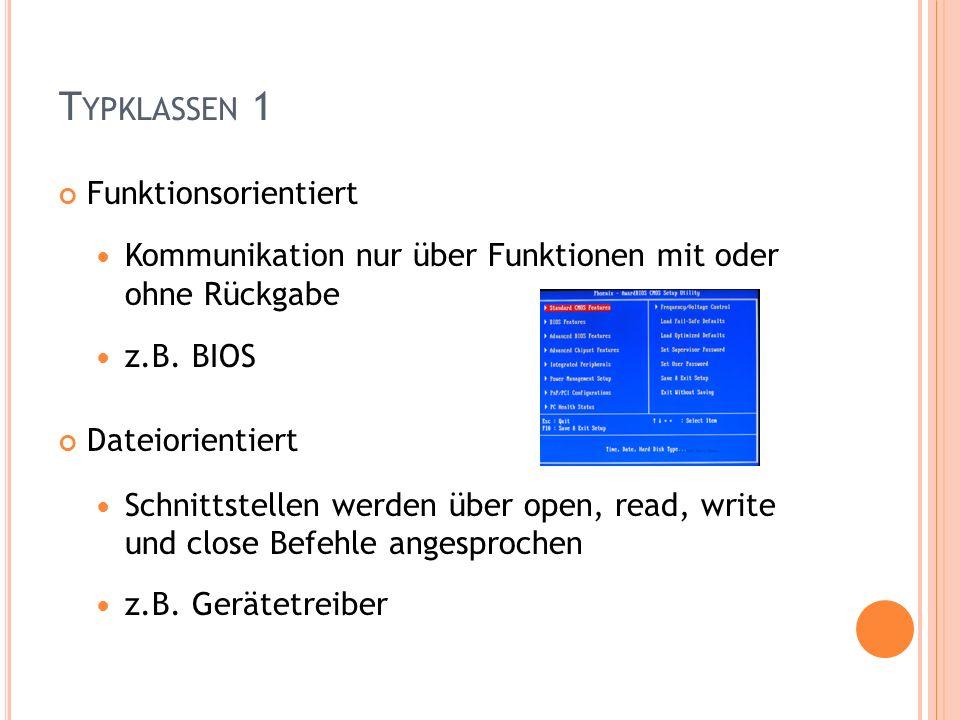 Funktionsorientiert Kommunikation nur über Funktionen mit oder ohne Rückgabe z.B. BIOS Dateiorientiert Schnittstellen werden über open, read, write un