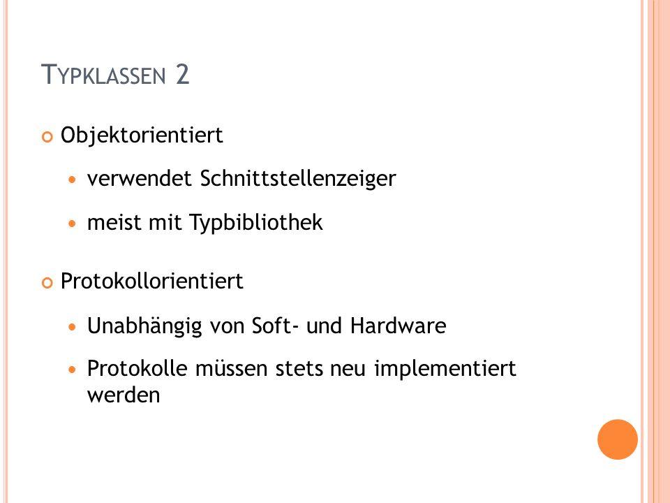 Objektorientiert verwendet Schnittstellenzeiger meist mit Typbibliothek Protokollorientiert Unabhängig von Soft- und Hardware Protokolle müssen stets neu implementiert werden T YPKLASSEN 2