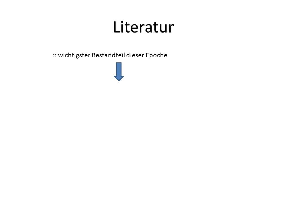 Literatur o Verbreitung von Ideen und Gedankenstößen o wichtigster Bestandteil dieser Epoche