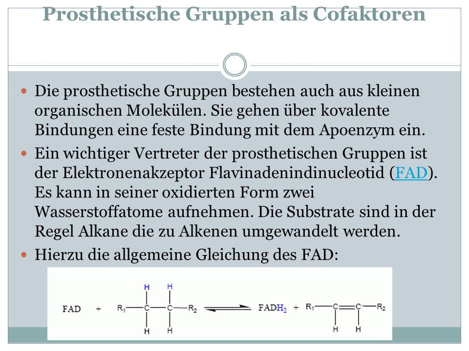 Prosthetische Gruppen als Cofaktoren Die prosthetische Gruppen bestehen auch aus kleinen organischen Molekülen. Sie gehen über kovalente Bindungen ein