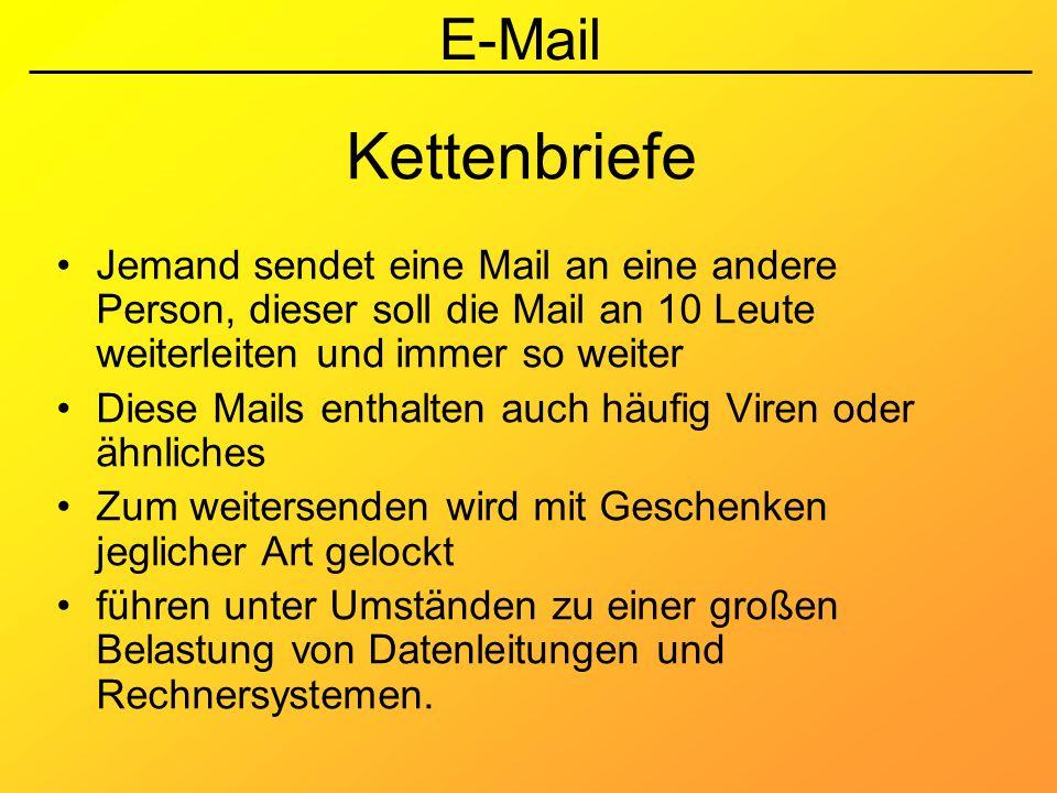 E-Mail Kettenbriefe Jemand sendet eine Mail an eine andere Person, dieser soll die Mail an 10 Leute weiterleiten und immer so weiter Diese Mails entha