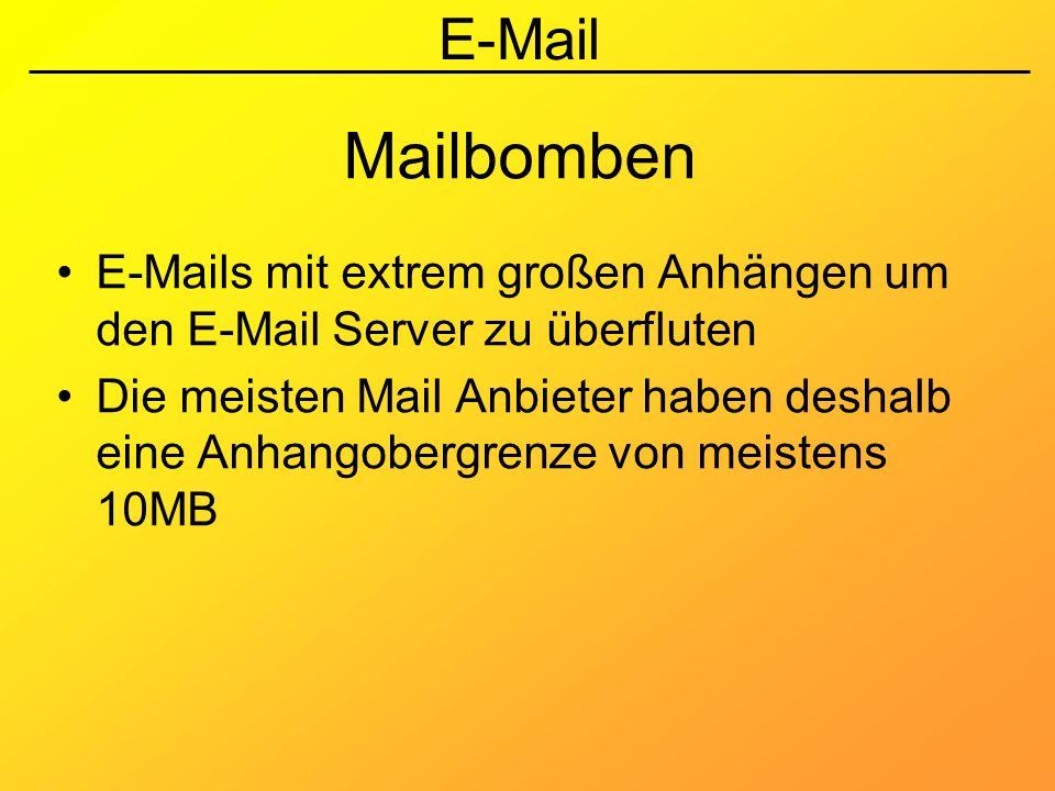 E-Mail Mailbomben E-Mails mit extrem großen Anhängen um den E-Mail Server zu überfluten Die meisten Mail Anbieter haben deshalb eine Anhangobergrenze