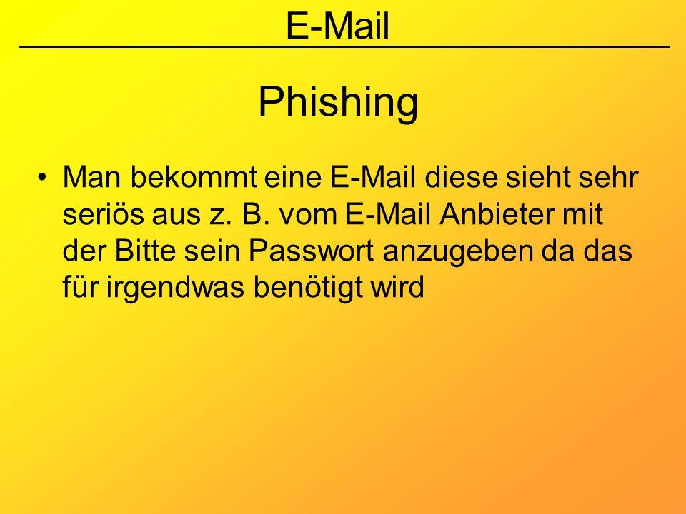 E-Mail Phishing Man bekommt eine E-Mail diese sieht sehr seriös aus z. B. vom E-Mail Anbieter mit der Bitte sein Passwort anzugeben da das für irgendw
