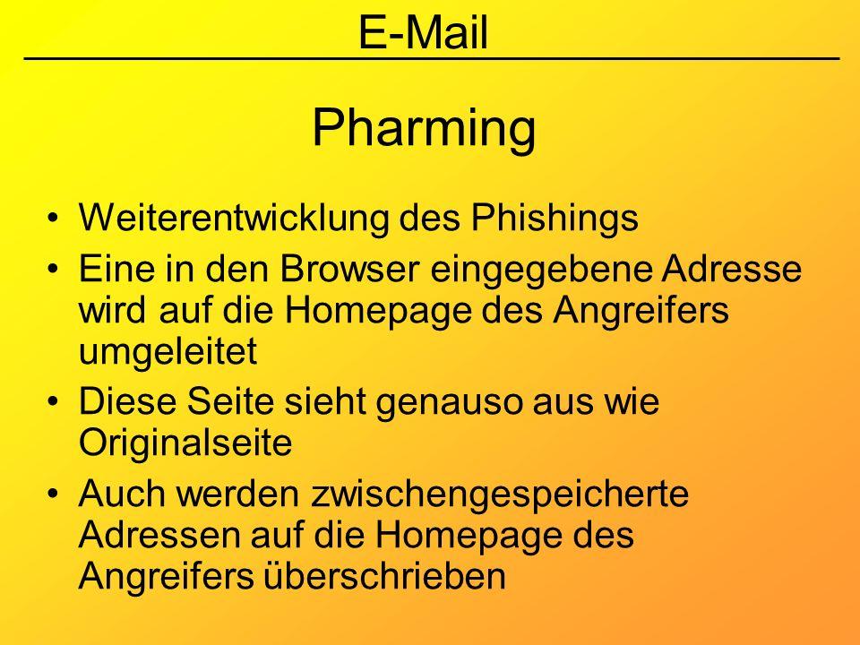 E-Mail Pharming Weiterentwicklung des Phishings Eine in den Browser eingegebene Adresse wird auf die Homepage des Angreifers umgeleitet Diese Seite si