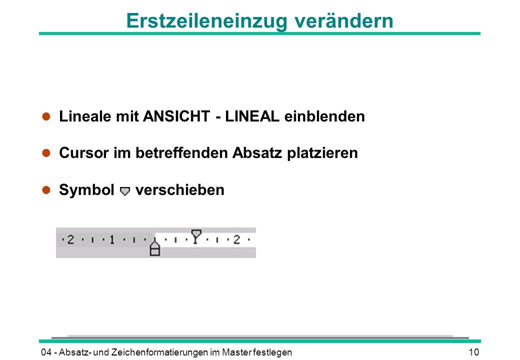 04 - Absatz- und Zeichenformatierungen im Master festlegen10 Erstzeileneinzug verändern l Lineale mit ANSICHT - LINEAL einblenden l Cursor im betreffenden Absatz platzieren l Symbol verschieben