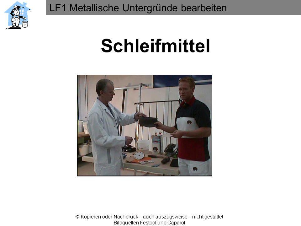 LF1 Metallische Untergründe bearbeiten © Kopieren oder Nachdruck – auch auszugsweise – nicht gestattet Bildquellen Festool und Caparol Schleifmittel