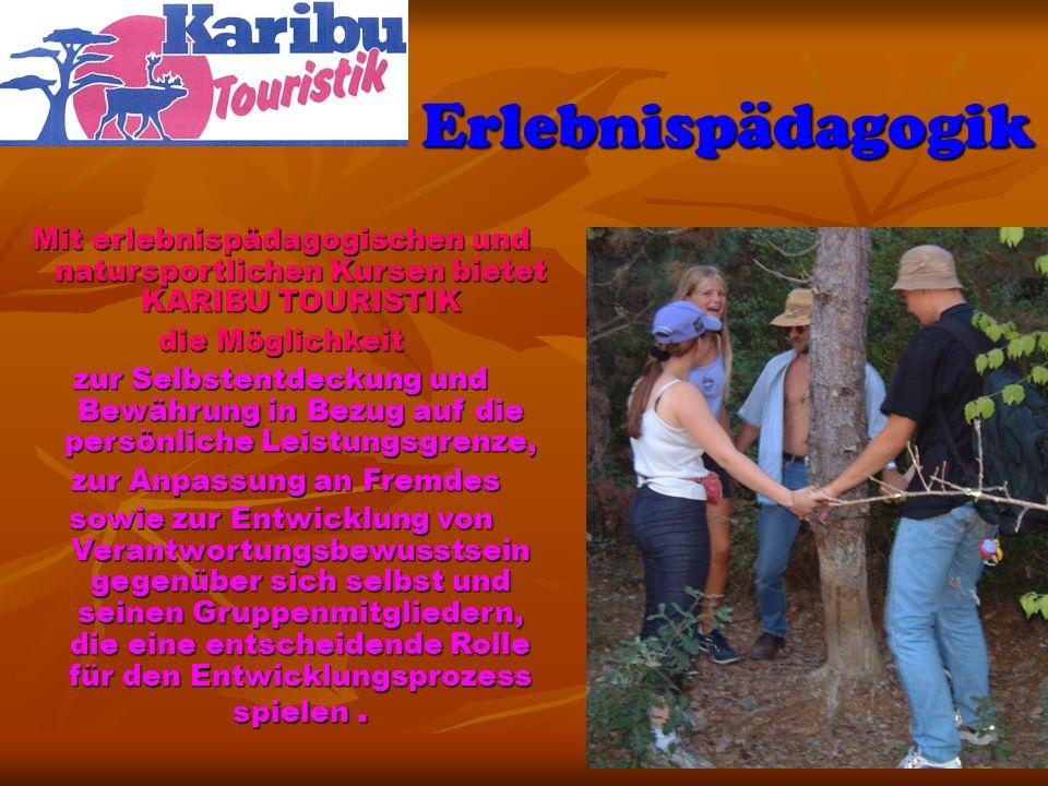 Erlebnispädagogik Mit erlebnispädagogischen und natursportlichen Kursen bietet KARIBU TOURISTIK die Möglichkeit zur Selbstentdeckung und Bewährung in