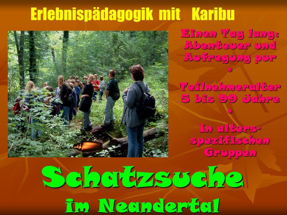 Schatzsuche im Neandertal Einen Tag lang: Abenteuer und Aufregung pur * Teilnehmeralter 5 bis 99 Jahre * In alters- spezifischen Gruppen Erlebnispädag