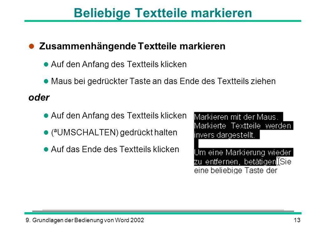 9. Grundlagen der Bedienung von Word 200213 Beliebige Textteile markieren l Zusammenhängende Textteile markieren l Auf den Anfang des Textteils klicke
