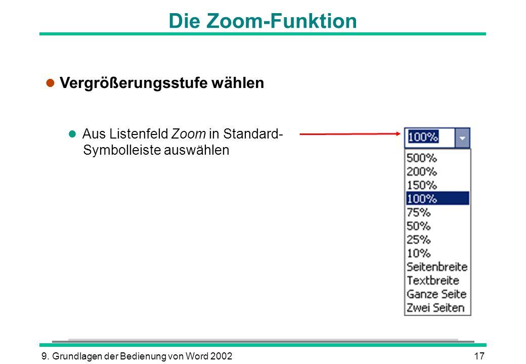 9. Grundlagen der Bedienung von Word 200217 Die Zoom-Funktion l Vergrößerungsstufe wählen l Aus Listenfeld Zoom in Standard- Symbolleiste auswählen