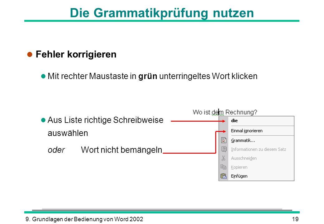 9. Grundlagen der Bedienung von Word 200219 Die Grammatikprüfung nutzen l Fehler korrigieren l Mit rechter Maustaste in grün unterringeltes Wort klick
