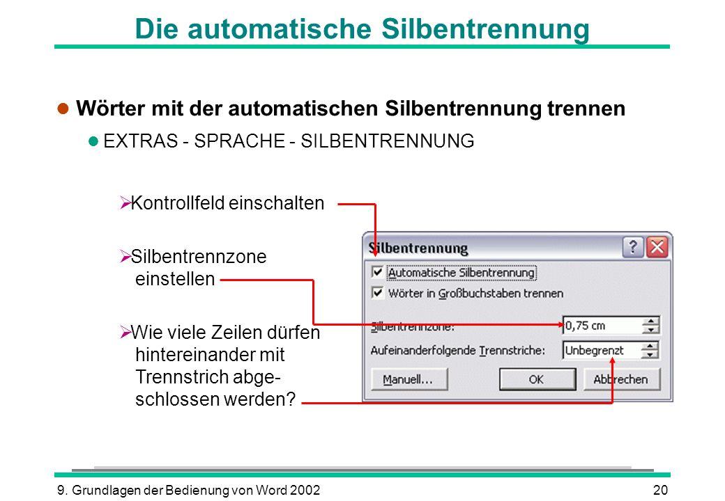 9. Grundlagen der Bedienung von Word 200220 l Wörter mit der automatischen Silbentrennung trennen l EXTRAS - SPRACHE - SILBENTRENNUNG Kontrollfeld ein
