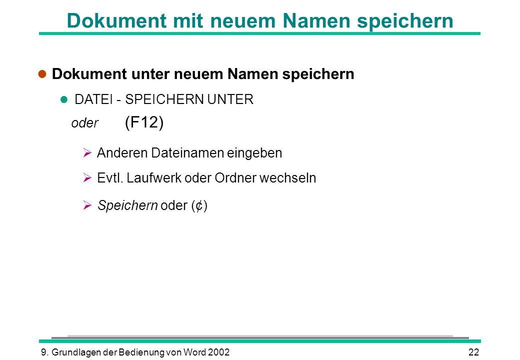 9. Grundlagen der Bedienung von Word 200222 Dokument mit neuem Namen speichern l Dokument unter neuem Namen speichern l DATEI - SPEICHERN UNTER oder (