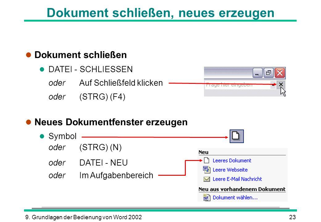 9. Grundlagen der Bedienung von Word 200223 Dokument schließen, neues erzeugen l Dokument schließen l DATEI - SCHLIESSEN oder Auf Schließfeld klicken