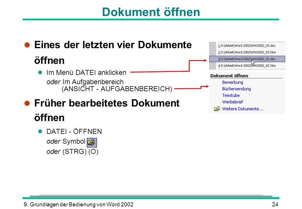 9. Grundlagen der Bedienung von Word 200224 l Eines der letzten vier Dokumente öffnen l Im Menü DATEI anklicken oder Im Aufgabenbereich (ANSICHT - AUF