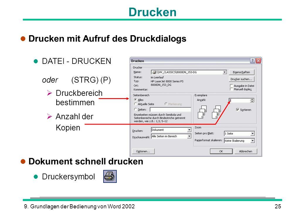 9. Grundlagen der Bedienung von Word 200225 Drucken l Drucken mit Aufruf des Druckdialogs l DATEI - DRUCKEN oder (STRG) (P) Druckbereich bestimmen Anz