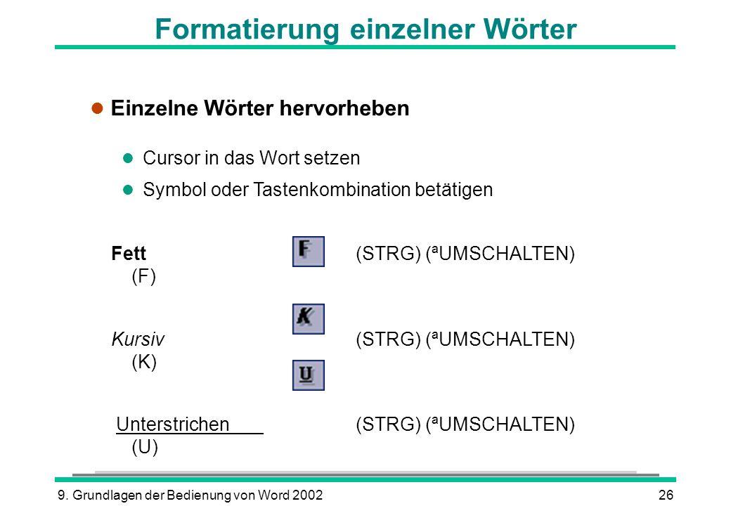 9. Grundlagen der Bedienung von Word 200226 Formatierung einzelner Wörter l Einzelne Wörter hervorheben l Cursor in das Wort setzen l Symbol oder Tast