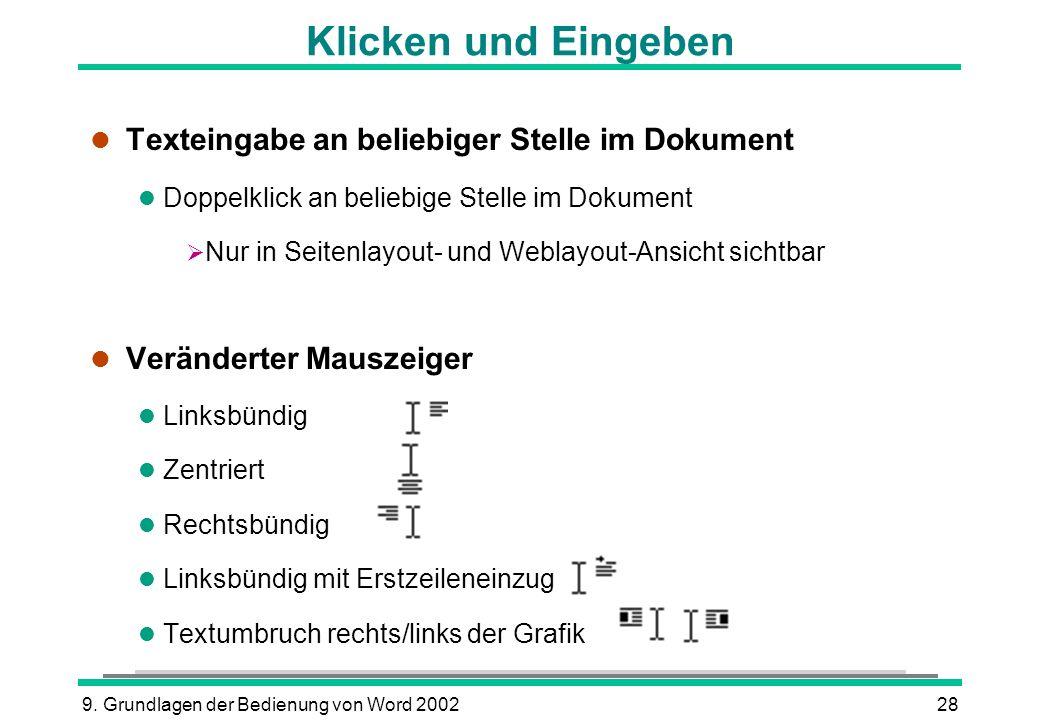9. Grundlagen der Bedienung von Word 200228 Klicken und Eingeben l Texteingabe an beliebiger Stelle im Dokument l Doppelklick an beliebige Stelle im D