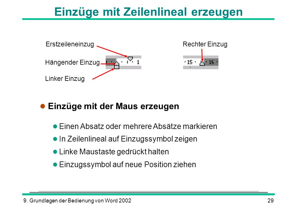 9. Grundlagen der Bedienung von Word 200229 Einzüge mit Zeilenlineal erzeugen l Einzüge mit der Maus erzeugen l Einen Absatz oder mehrere Absätze mark