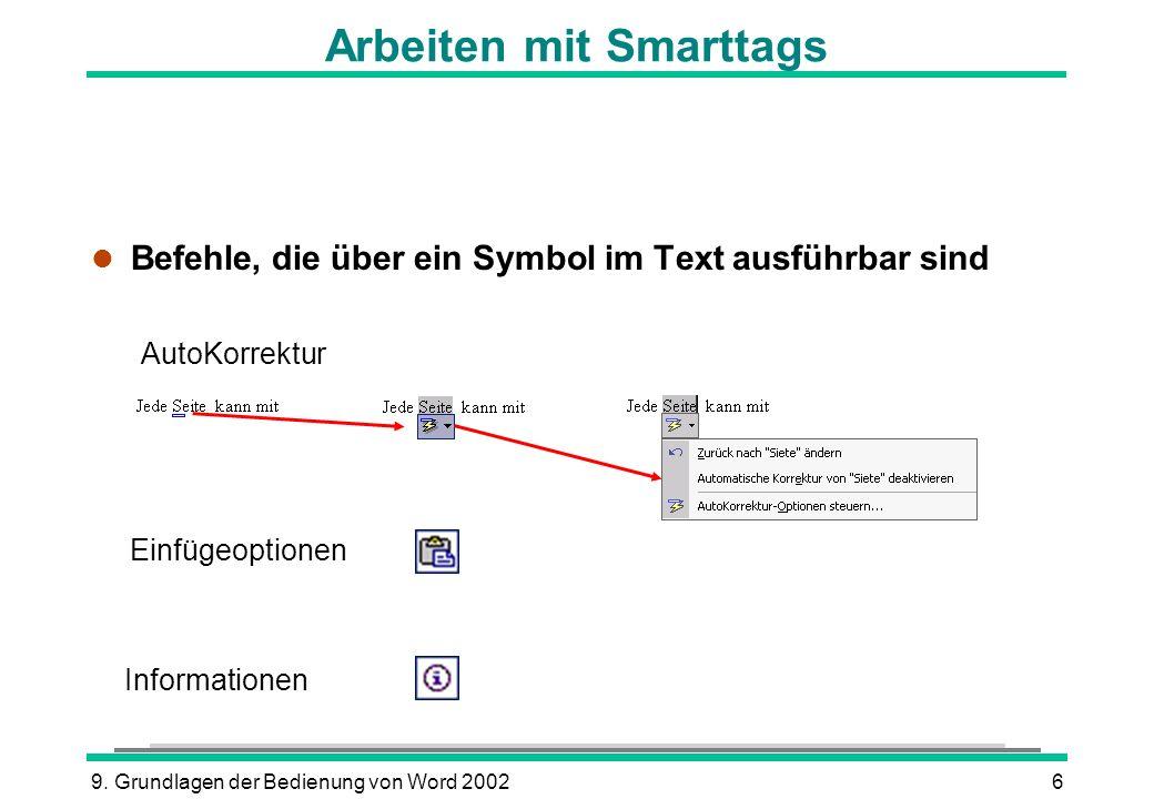 9. Grundlagen der Bedienung von Word 20026 Arbeiten mit Smarttags l Befehle, die über ein Symbol im Text ausführbar sind AutoKorrektur Einfügeoptionen