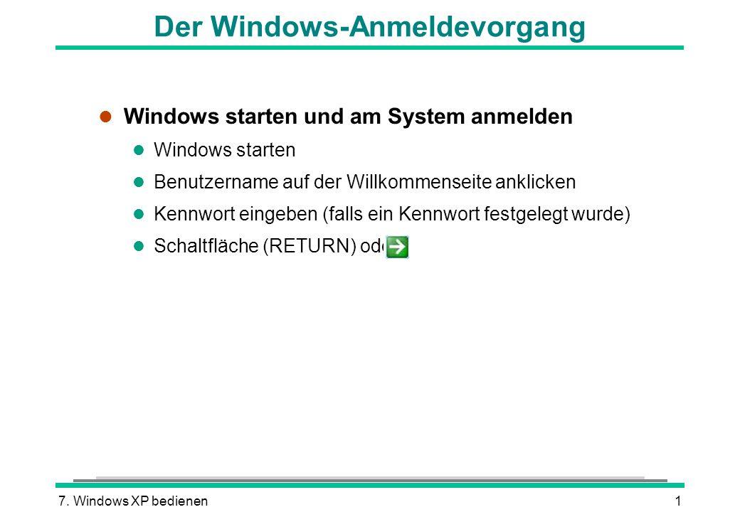 7. Windows XP bedienen1 Der Windows-Anmeldevorgang l Windows starten und am System anmelden l Windows starten l Benutzername auf der Willkommenseite a