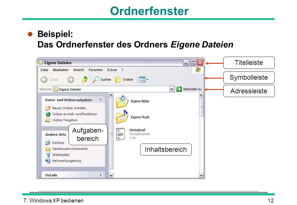 7. Windows XP bedienen12 Ordnerfenster l Beispiel: Das Ordnerfenster des Ordners Eigene Dateien Titelleiste Symbolleiste Adressleiste Inhaltsbereich A
