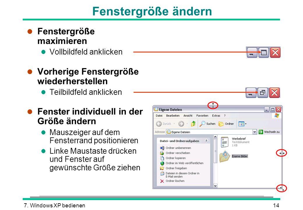 7. Windows XP bedienen14 Fenstergröße ändern l Fenstergröße maximieren l Vollbildfeld anklicken l Vorherige Fenstergröße wiederherstellen l Teilbildfe